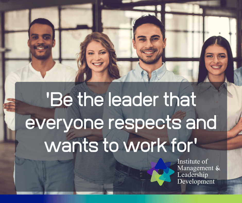 'Be the leader everyone respects and wants to work for'